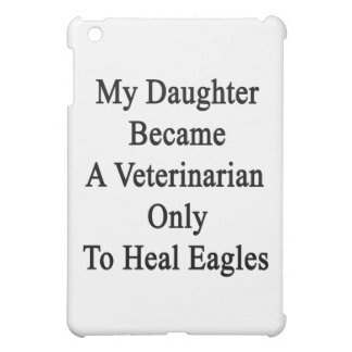 My Daughter Became A Veterinarian Only To Heal Eag iPad Mini Case