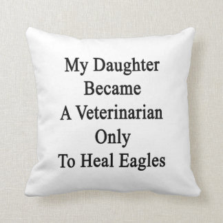 My Daughter Became A Veterinarian Only To Heal Eag Pillow