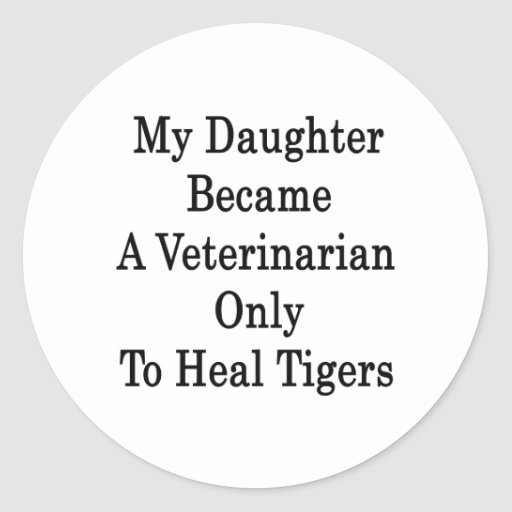 My Daughter Became A Veterinarian Only To Heal Tig Classic Round Sticker