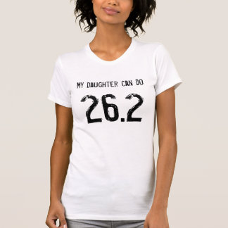 My daughter can do 26.2 -- Can yours? T-Shirt
