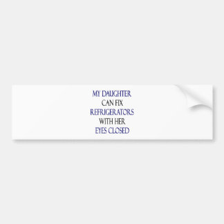 My Daughter Can Fix Refrigerators With Her Eyes Cl Car Bumper Sticker