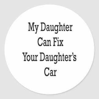 My Daughter Can Fix Your Daughter's Car Classic Round Sticker