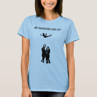 MY DAUGHTER CAN FLY! T-Shirt