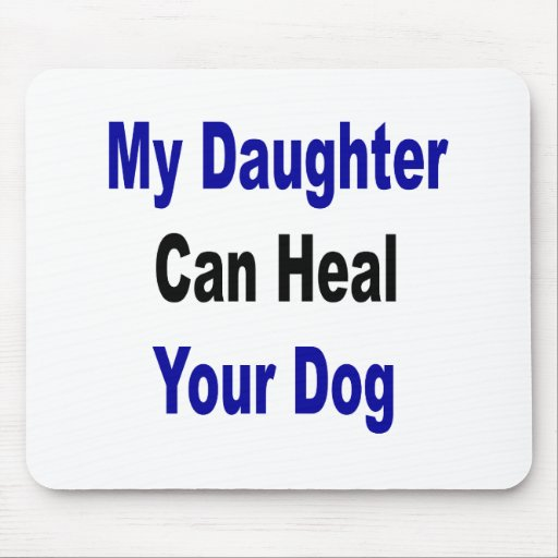 My Daughter Can Heal Your Dog Mousepad