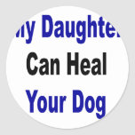 My Daughter Can Heal Your Dog Round Stickers