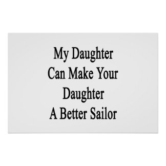 My Daughter Can Make Your Daughter A Better Sailor Poster