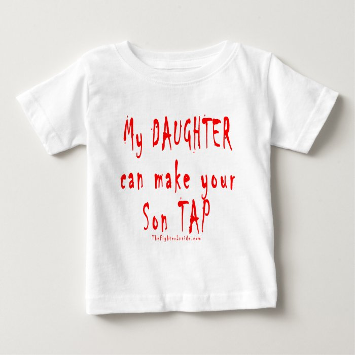 My Daughter can make your Son Tap Baby T-Shirt