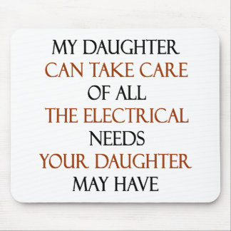 My Daughter Can Take Care Of All The Electrical Ne Mousepads