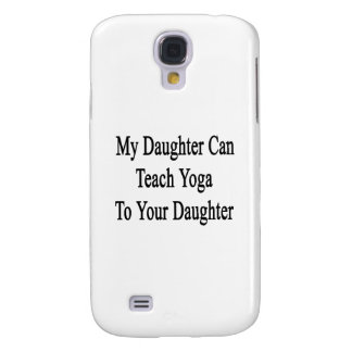 My Daughter Can Teach Yoga To Your Daughter Galaxy S4 Case