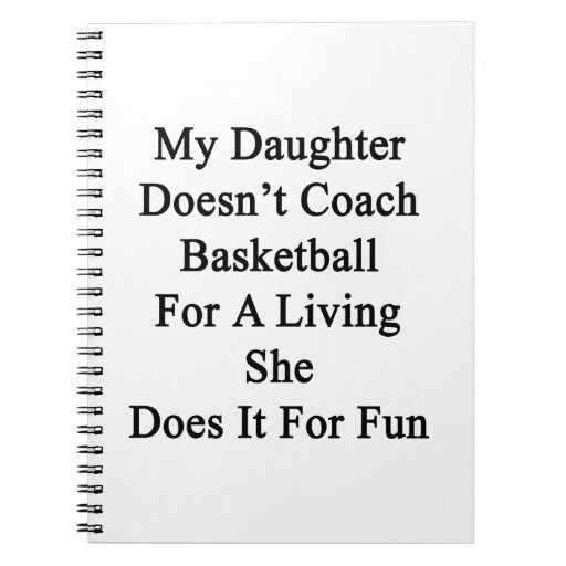 My Daughter Doesn't Coach Basketball For A Living Note Book