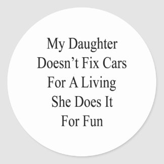 My Daughter Doesn't Fix Cars For A Living She Does Classic Round Sticker