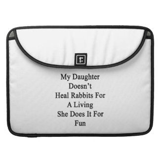 My Daughter Doesn't Heal Rabbits For A Living She MacBook Pro Sleeves
