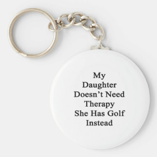 My Daughter Doesn't Need Therapy She Has Golf Inst Basic Round Button Keychain