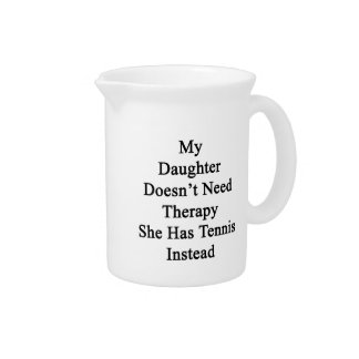 My Daughter Doesn't Need Therapy She Has Tennis In Beverage Pitcher