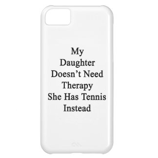 My Daughter Doesn't Need Therapy She Has Tennis In Cover For iPhone 5C