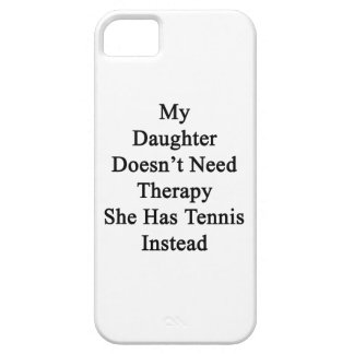 My Daughter Doesn't Need Therapy She Has Tennis In iPhone SE/5/5s Case