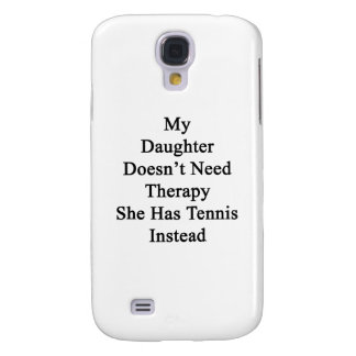 My Daughter Doesn't Need Therapy She Has Tennis In Samsung S4 Case