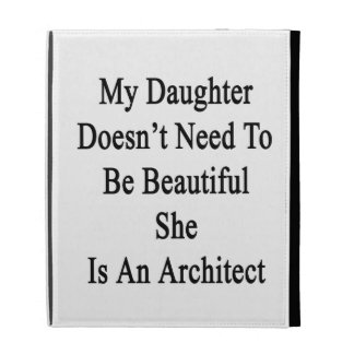My Daughter Doesn't Need To Be Beautiful She Is An iPad Cases