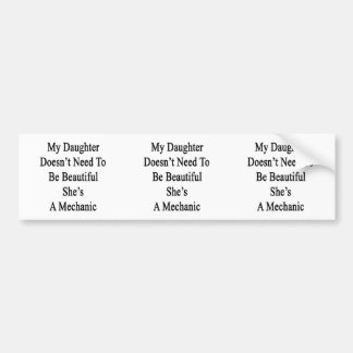 My Daughter Doesn't Need To Be Beautiful She's A M Car Bumper Sticker
