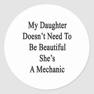 My Daughter Doesn't Need To Be Beautiful She's A M Classic Round Sticker