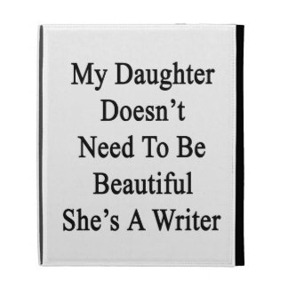 My Daughter Doesn't Need To Be Beautiful She's A W iPad Case