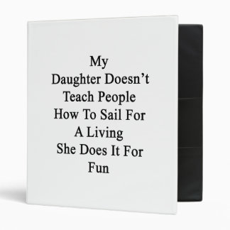 My Daughter Doesn't Teach People How To Sail For A Binder