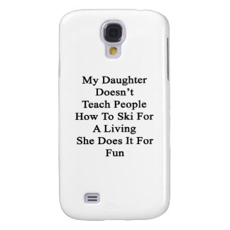 My Daughter Doesn't Teach People How To Ski For A Samsung Galaxy S4 Case