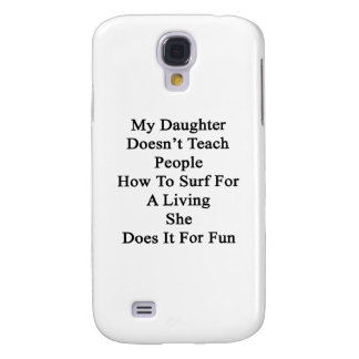 My Daughter Doesn't Teach People How To Surf For A Galaxy S4 Cover