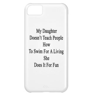 My Daughter Doesn't Teach People How To Swim For A iPhone 5C Cover
