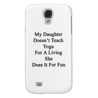 My Daughter Doesn't Teach Yoga For A Living She Do Galaxy S4 Case