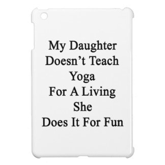 My Daughter Doesn't Teach Yoga For A Living She Do iPad Mini Covers