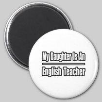 My Daughter...English Teacher Refrigerator Magnet
