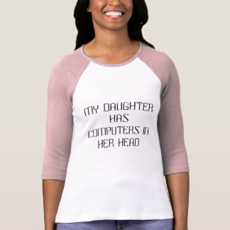 MY DAUGHTER HAS COMPUTERS IN HER HEAD T-Shirt