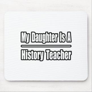 My Daughter...History Teacher Mouse Mats