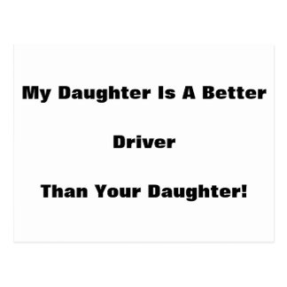 My Daughter Is A Better Driver Than Your Daughter! Postcard
