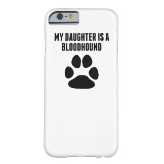 My Daughter Is A Bloodhound Barely There iPhone 6 Case