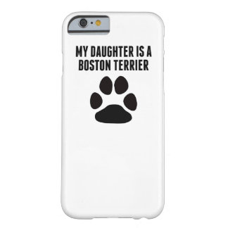 My Daughter Is A Boston Terrier Barely There iPhone 6 Case