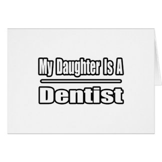 My Daughter Is A Dentist Card