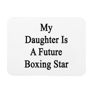 My Daughter Is A Future Boxing Star Flexible Magnet
