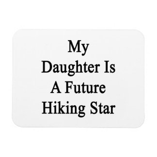 My Daughter Is A Future Hiking Star Rectangle Magnet