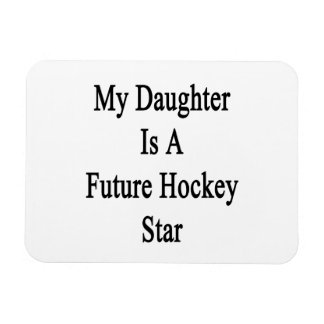 My Daughter Is A Future Hockey Star Vinyl Magnets