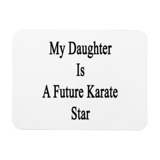 My Daughter Is A Future Karate Star Rectangle Magnet