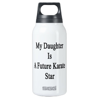 My Daughter Is A Future Karate Star 10 Oz Insulated SIGG Thermos Water Bottle