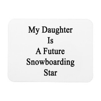 My Daughter Is A Future Snowboarding Star Rectangular Magnets