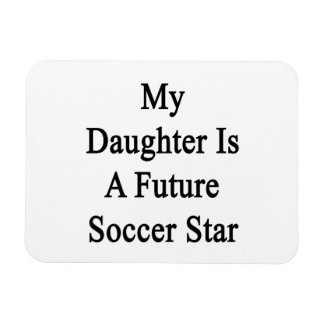 My Daughter is A Future Soccer Star Vinyl Magnets