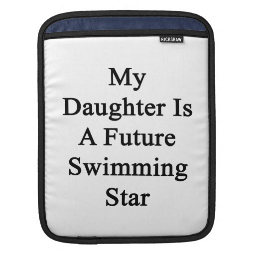 My Daughter Is A Future Swimming Star Sleeve For iPads