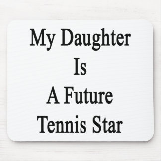 My Daughter Is A Future Tennis Star Mouse Pad