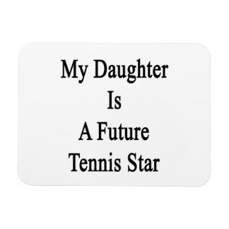 My Daughter Is A Future Tennis Star Rectangle Magnet
