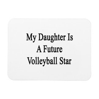 My Daughter Is A Future Volleyball Star Rectangle Magnet