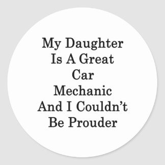 My Daughter Is A Great Car Mechanic And I Couldn't Classic Round Sticker